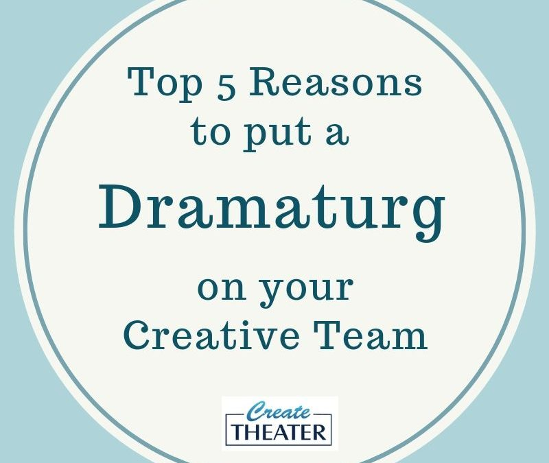 Top 5 Reasons to Put a Dramaturg on the Creative Team