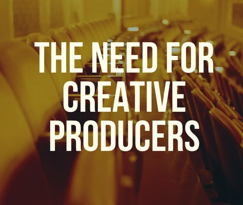 The Need for Creative Producers